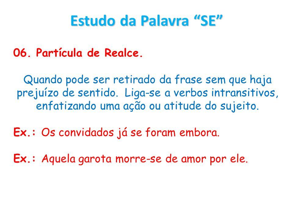 Estudo da Palavra SE 06. Partícula de Realce. Quando pode ser retirado da frase sem que haja prejuízo de sentido. Liga-se a verbos intransitivos, enfa