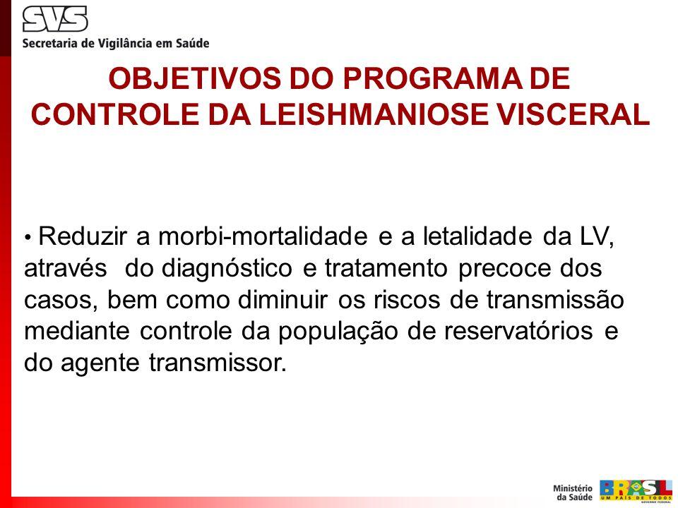 Reduzir a morbi-mortalidade e a letalidade da LV, através do diagnóstico e tratamento precoce dos casos, bem como diminuir os riscos de transmissão mediante controle da população de reservatórios e do agente transmissor.