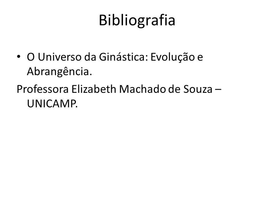 Bibliografia O Universo da Ginástica: Evolução e Abrangência. Professora Elizabeth Machado de Souza – UNICAMP.