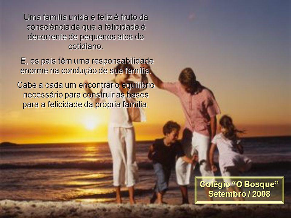 A felicidade de um pai e de uma mãe está intimamente ligada à felicidade de seus filhos.