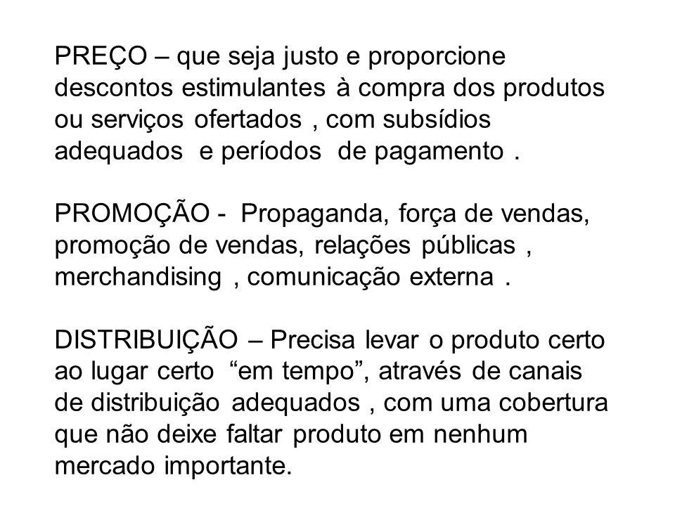 PREÇO – que seja justo e proporcione descontos estimulantes à compra dos produtos ou serviços ofertados, com subsídios adequados e períodos de pagamento.