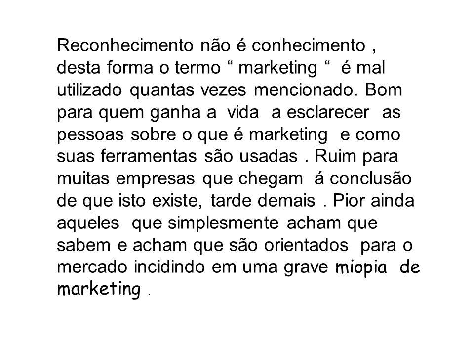 Reconhecimento não é conhecimento, desta forma o termo marketing é mal utilizado quantas vezes mencionado.