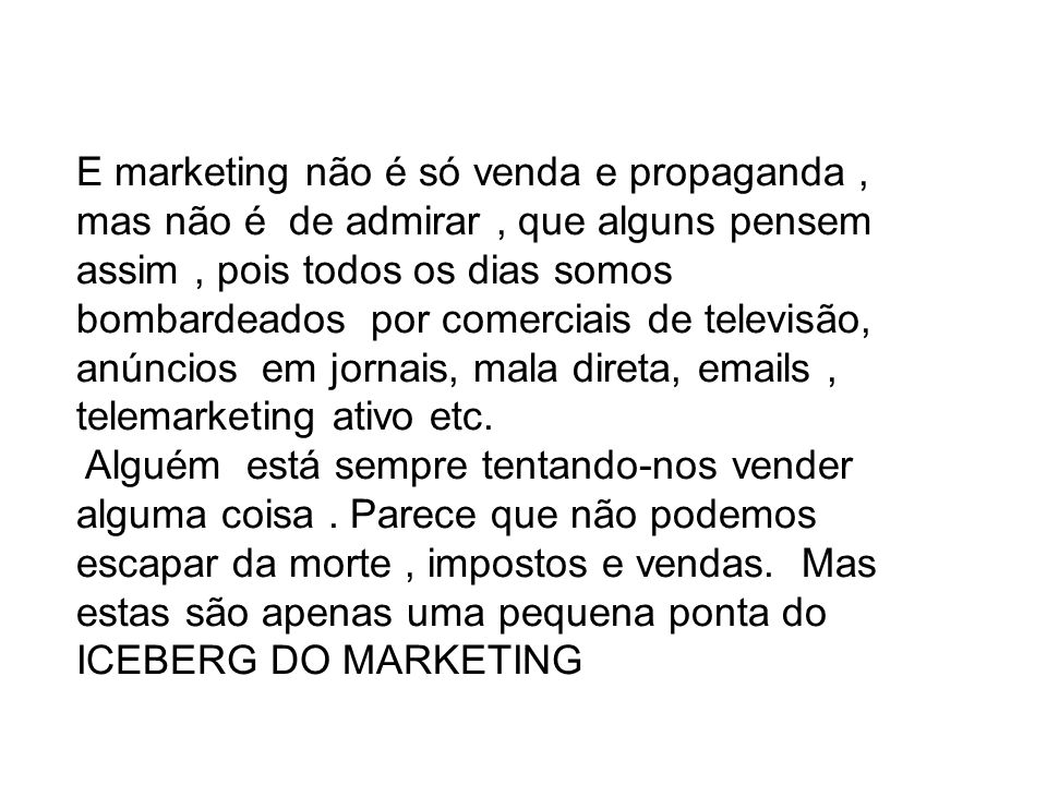 E marketing não é só venda e propaganda, mas não é de admirar, que alguns pensem assim, pois todos os dias somos bombardeados por comerciais de televisão, anúncios em jornais, mala direta, emails, telemarketing ativo etc.