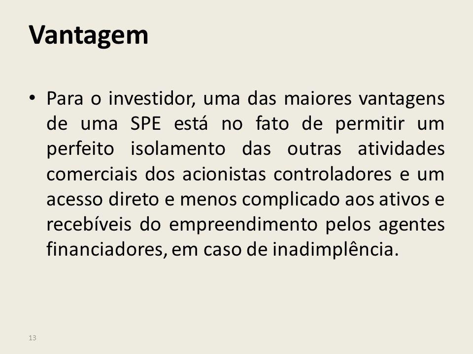 13 Vantagem Para o investidor, uma das maiores vantagens de uma SPE está no fato de permitir um perfeito isolamento das outras atividades comerciais d