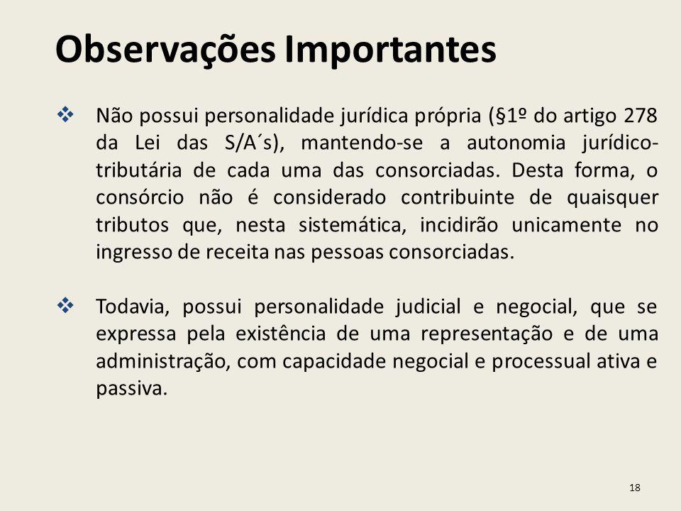 18 Não possui personalidade jurídica própria (§1º do artigo 278 da Lei das S/A´s), mantendo-se a autonomia jurídico- tributária de cada uma das consor