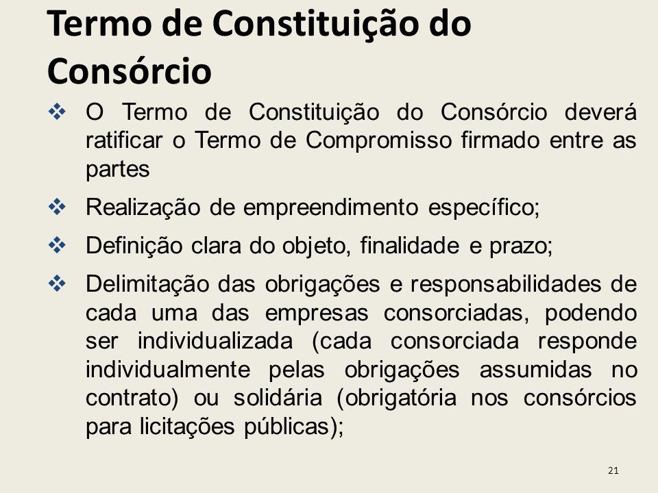 21 O Termo de Constituição do Consórcio deverá ratificar o Termo de Compromisso firmado entre as partes Realização de empreendimento específico; Defin