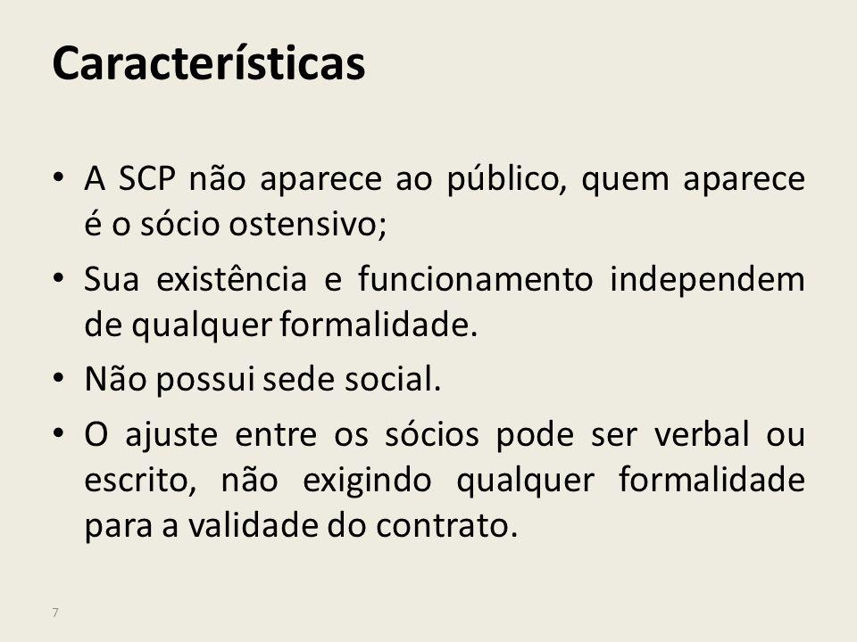7 Características A SCP não aparece ao público, quem aparece é o sócio ostensivo; Sua existência e funcionamento independem de qualquer formalidade. N