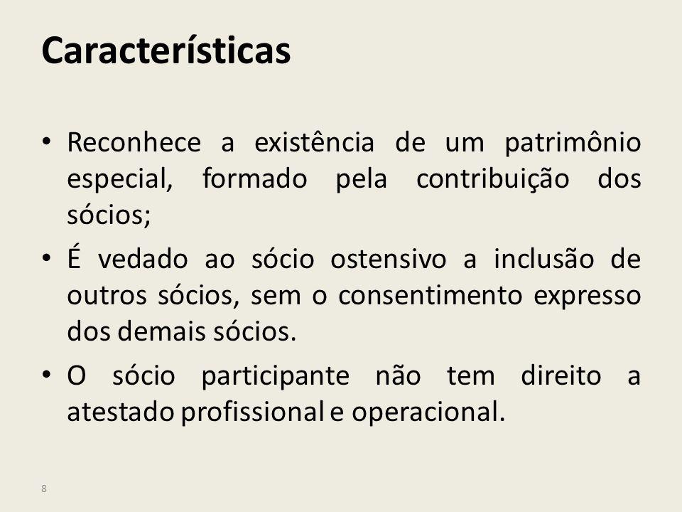 8 Características Reconhece a existência de um patrimônio especial, formado pela contribuição dos sócios; É vedado ao sócio ostensivo a inclusão de ou