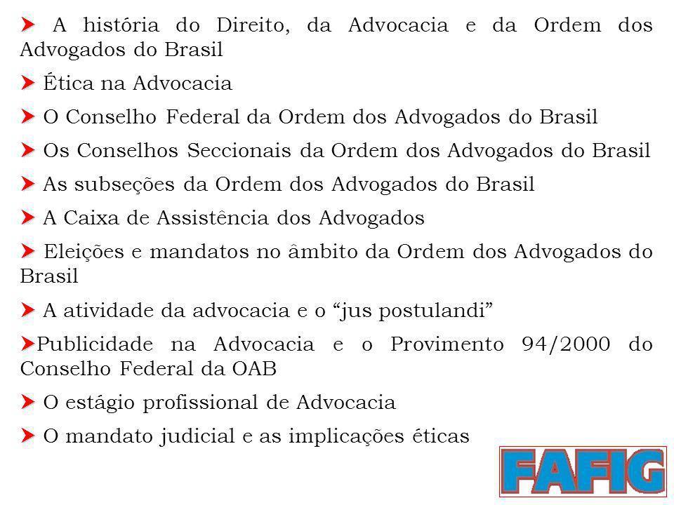 A história do Direito, da Advocacia e da Ordem dos Advogados do Brasil Ética na Advocacia O Conselho Federal da Ordem dos Advogados do Brasil Os Conse