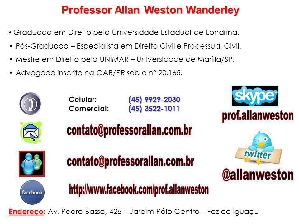 Professor Allan Weston Wanderley Graduado em Direito pela Universidade Estadual de Londrina. Pós-Graduado – Especialista em Direito Civil e Processual