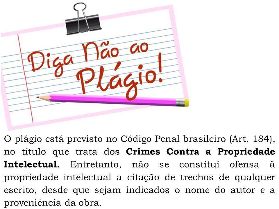 O plágio está previsto no Código Penal brasileiro (Art. 184), no título que trata dos Crimes Contra a Propriedade Intelectual. Entretanto, não se cons