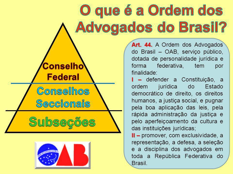Art. 44. Art. 44. A Ordem dos Advogados do Brasil – OAB, serviço público, dotada de personalidade jurídica e forma federativa, tem por finalidade: I –