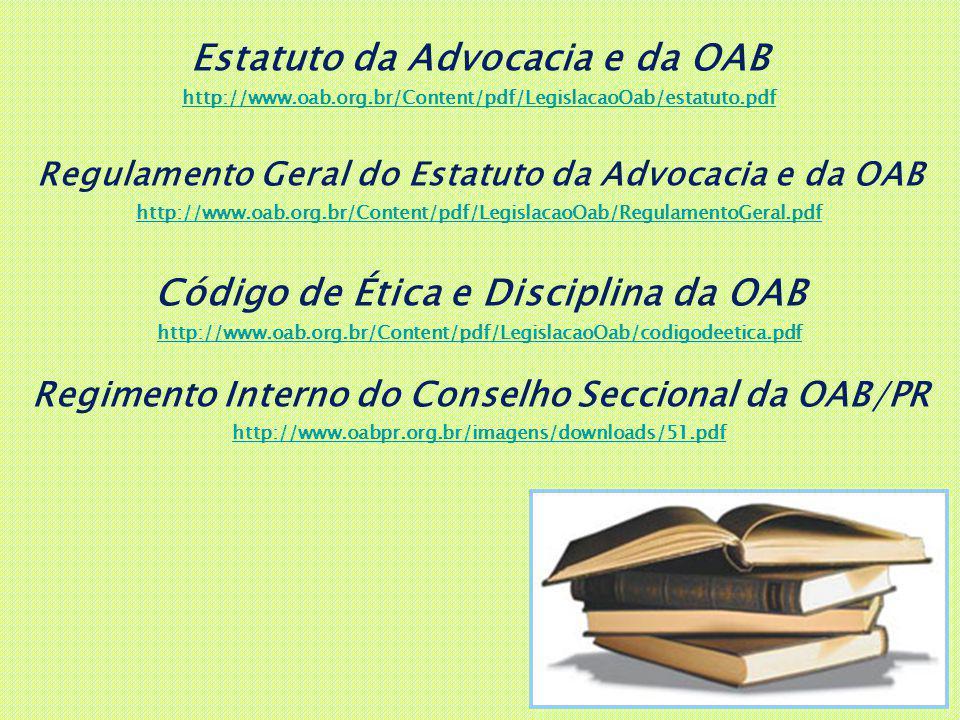 Estatuto da Advocacia e da OAB http://www.oab.org.br/Content/pdf/LegislacaoOab/estatuto.pdf Regulamento Geral do Estatuto da Advocacia e da OAB http:/