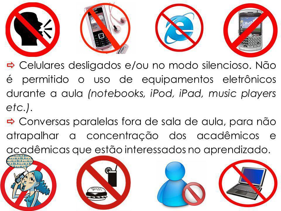 Celulares desligados e/ou no modo silencioso. Não é permitido o uso de equipamentos eletrônicos durante a aula (notebooks, iPod, iPad, music players e