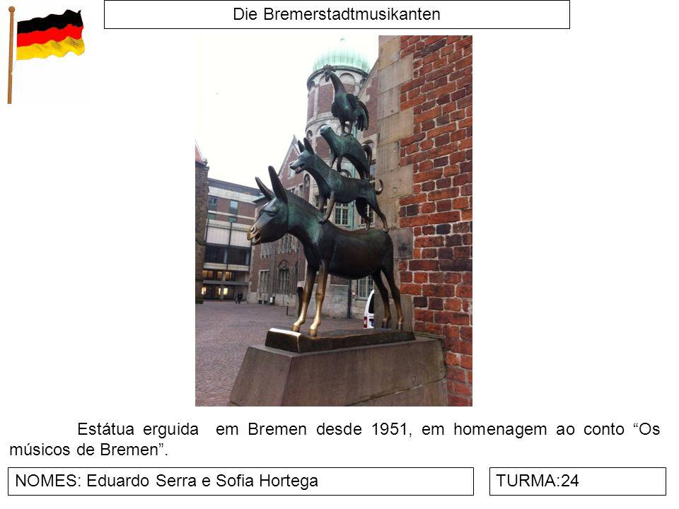 Die Bremerstadtmusikanten NOMES: Eduardo Serra e Sofia HortegaTURMA:24 Estátua erguida em Bremen desde 1951, em homenagem ao conto Os músicos de Breme