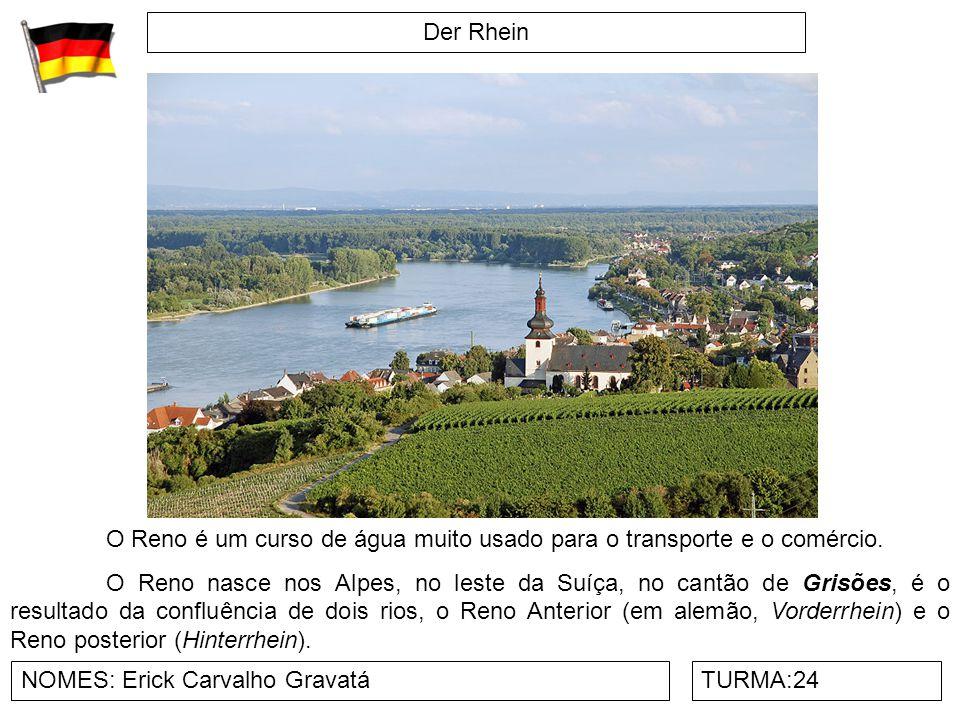 Der Rhein NOMES: Erick Carvalho GravatáTURMA:24 O Reno é um curso de água muito usado para o transporte e o comércio. O Reno nasce nos Alpes, no leste
