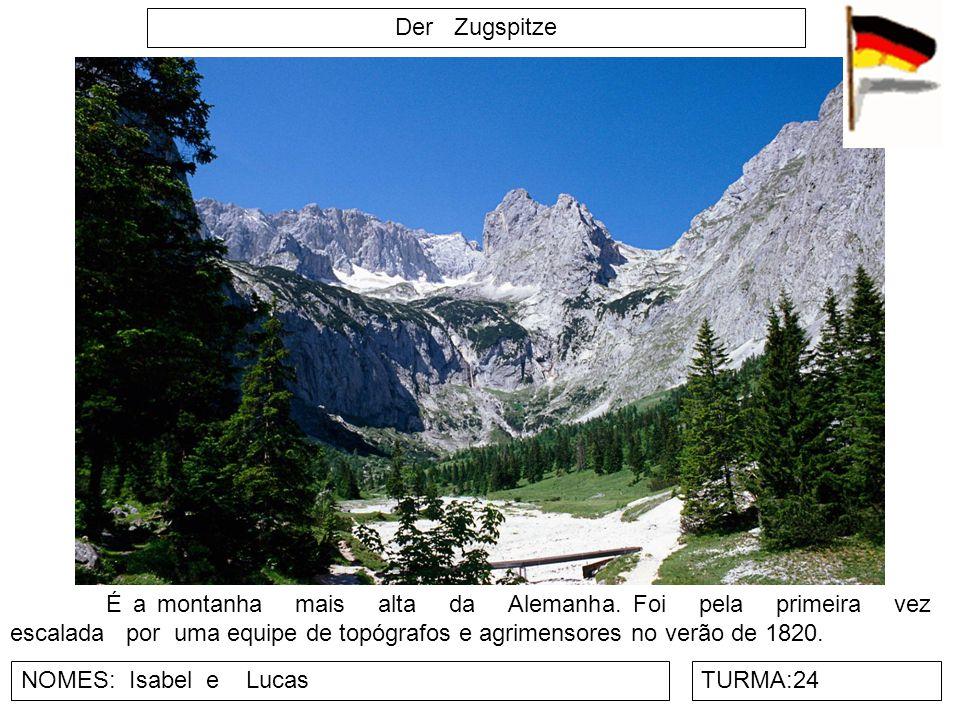 Der Zugspitze NOMES: Isabel e LucasTURMA:24 É a montanha mais alta da Alemanha. Foi pela primeira vez escalada por uma equipe de topógrafos e agrimens