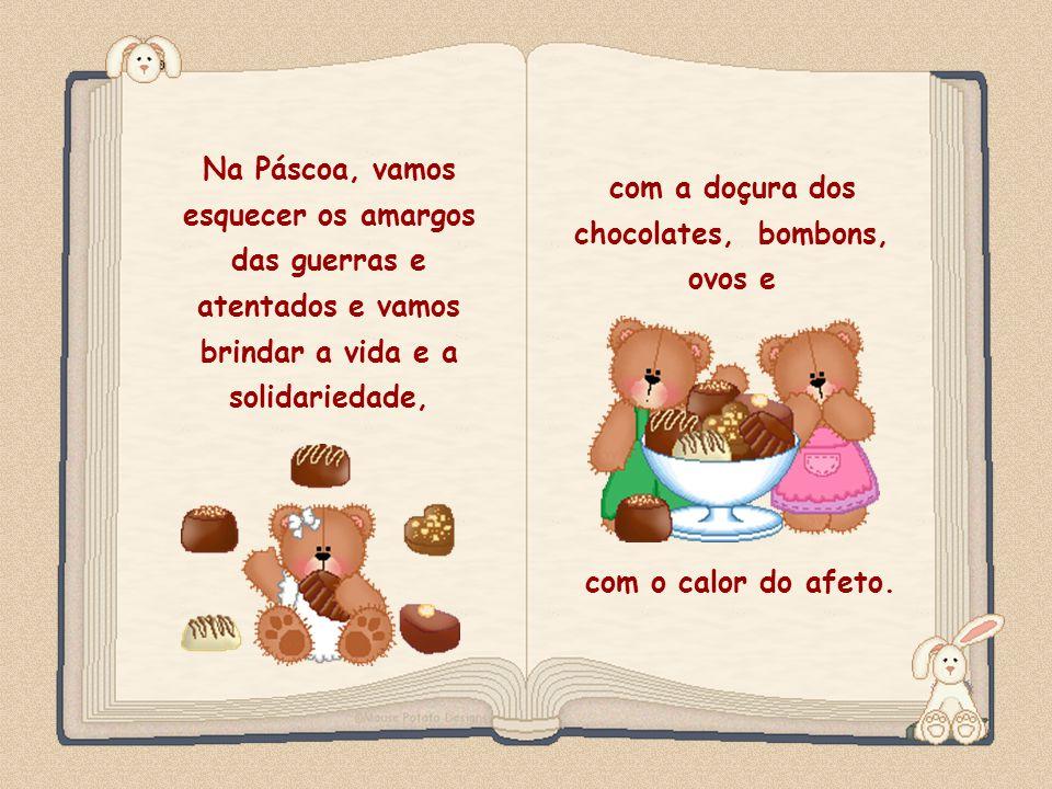 Feito por luannarj@uol.com.br Na Páscoa, vamos esquecer os amargos das guerras e atentados e vamos brindar a vida e a solidariedade, com a doçura dos chocolates, bombons, ovos e com o calor do afeto.