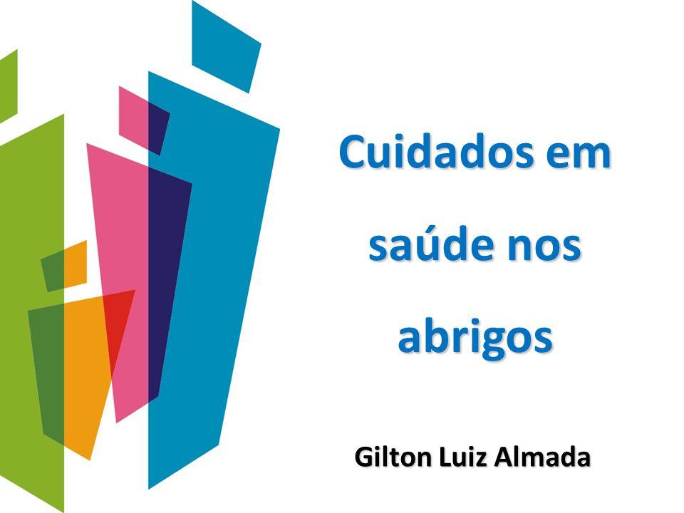 Cuidados em saúde nos abrigos Gilton Luiz Almada