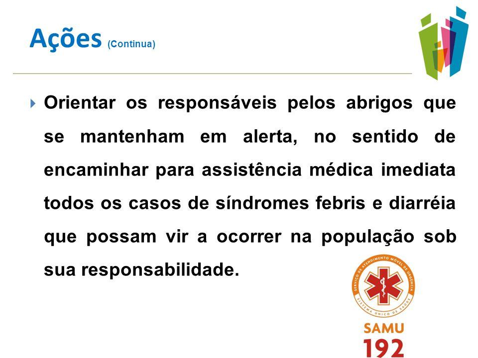 Orientar os responsáveis pelos abrigos que se mantenham em alerta, no sentido de encaminhar para assistência médica imediata todos os casos de síndrom