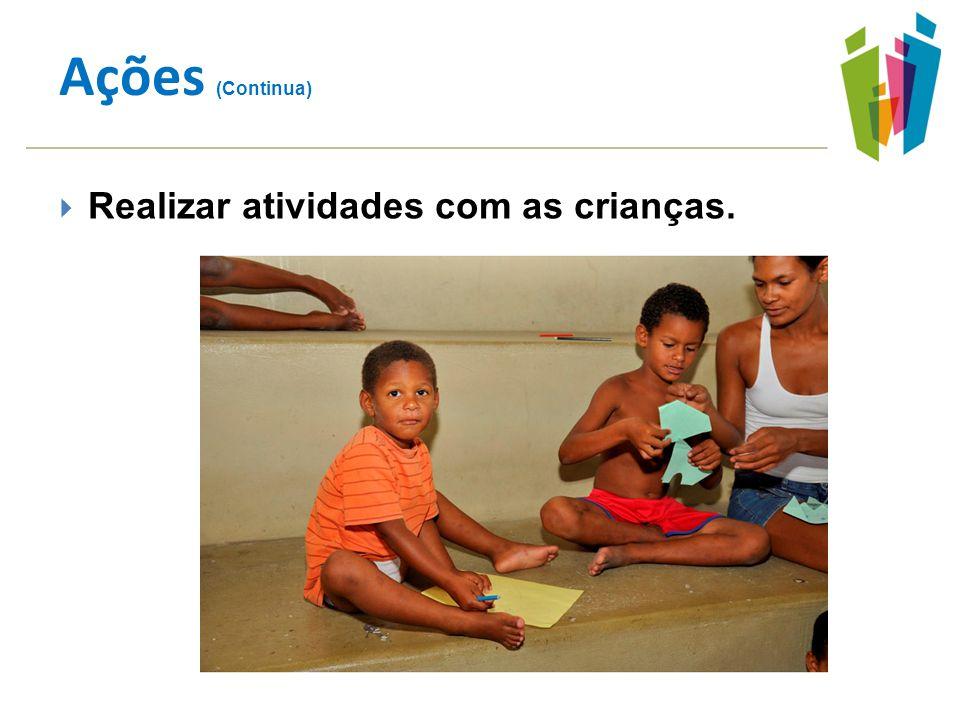 Realizar atividades com as crianças. Ações (Continua)