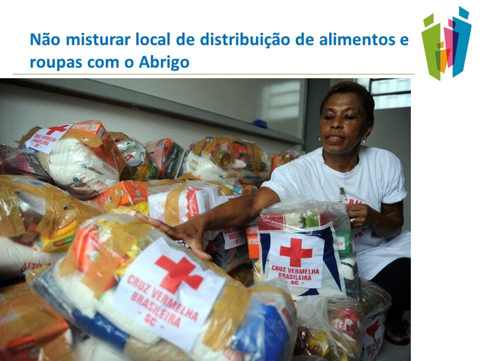 Não misturar local de distribuição de alimentos e roupas com o Abrigo
