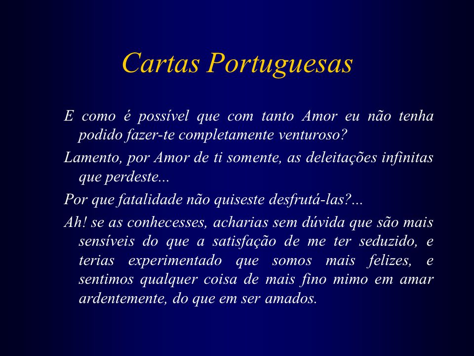 Cartas Portuguesas E como é possível que com tanto Amor eu não tenha podido fazer-te completamente venturoso.