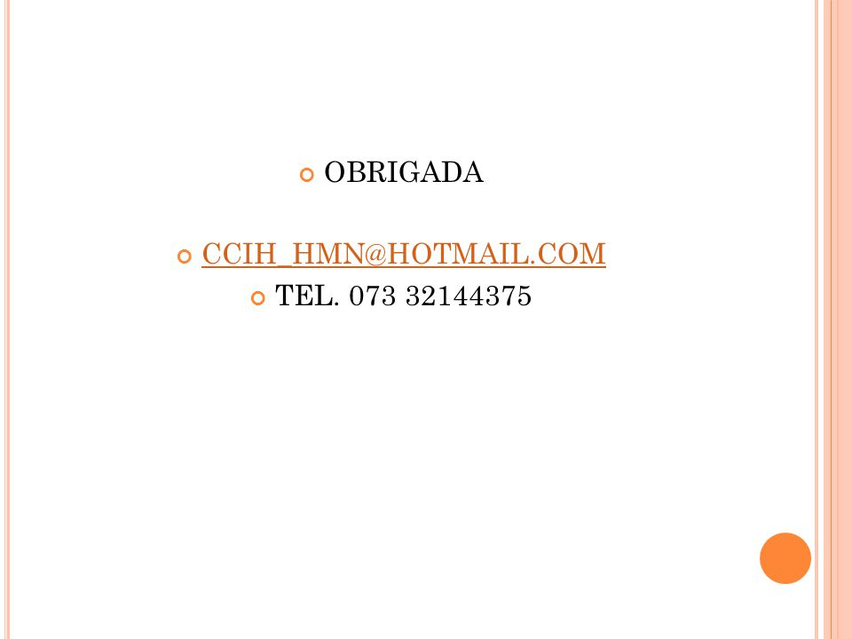 OBRIGADA CCIH_HMN@HOTMAIL.COM TEL. 073 32144375