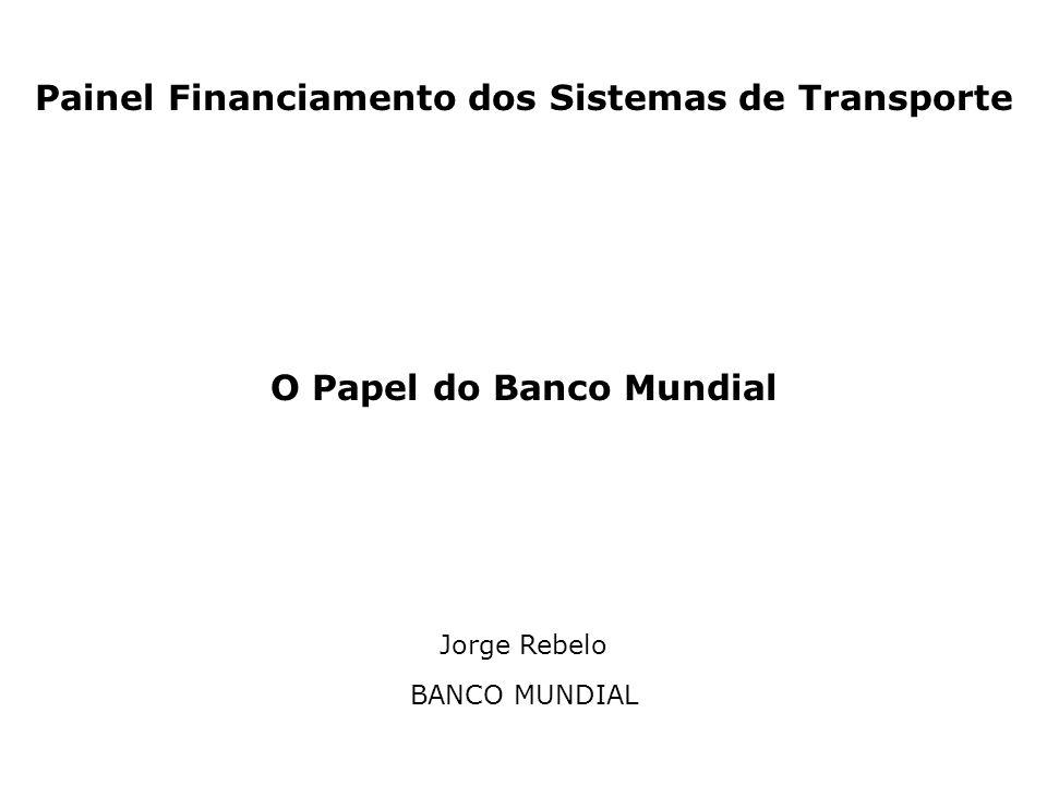 Painel Financiamento dos Sistemas de Transporte O Papel do Banco Mundial Jorge Rebelo BANCO MUNDIAL