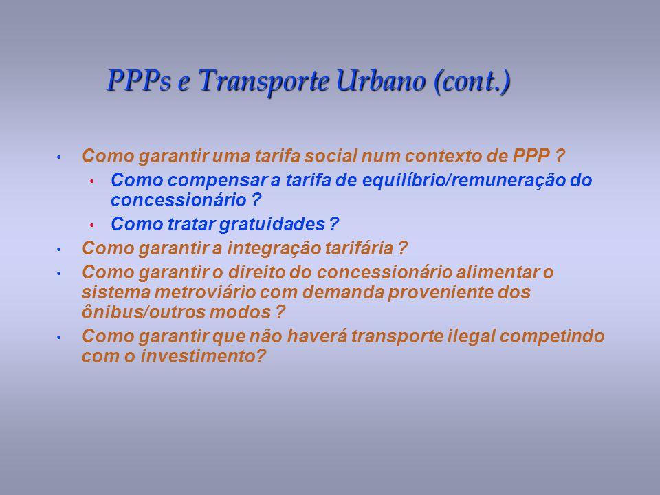 PPPs e Transporte Urbano (cont.) Como garantir uma tarifa social num contexto de PPP ? Como compensar a tarifa de equilíbrio/remuneração do concession