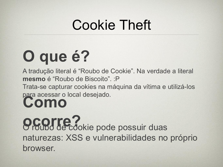 Cookie Theft O que é? A tradução literal é Roubo de Cookie. Na verdade a literal mesmo é Roubo de Biscoito. :P Trata-se capturar cookies na máquina da