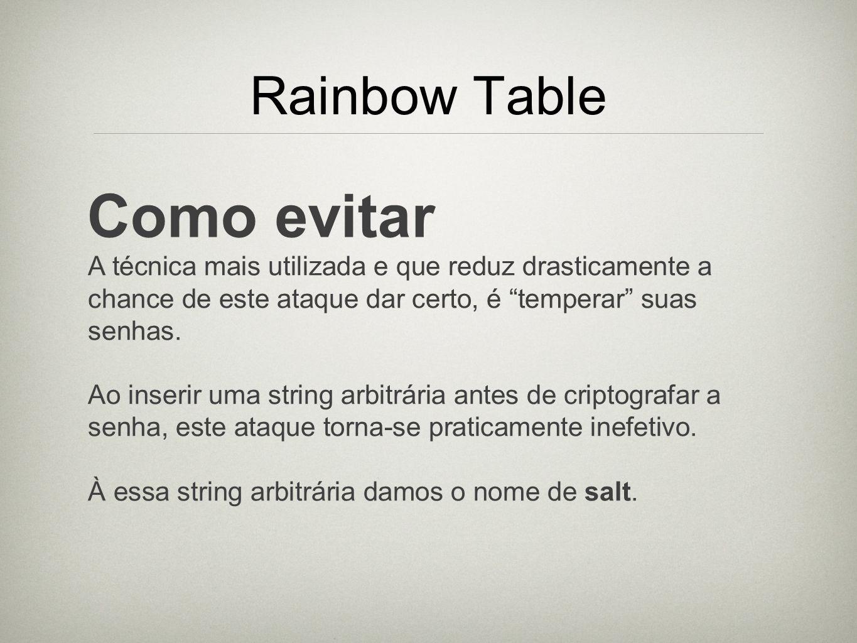 Rainbow Table Como evitar A técnica mais utilizada e que reduz drasticamente a chance de este ataque dar certo, é temperar suas senhas. Ao inserir uma