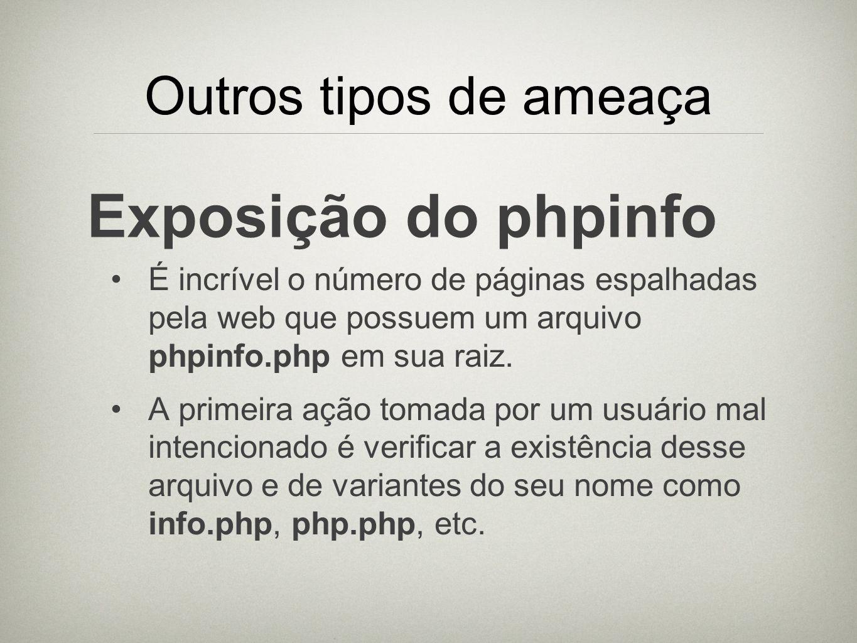 Outros tipos de ameaça Exposição do phpinfo É incrível o número de páginas espalhadas pela web que possuem um arquivo phpinfo.php em sua raiz. A prime