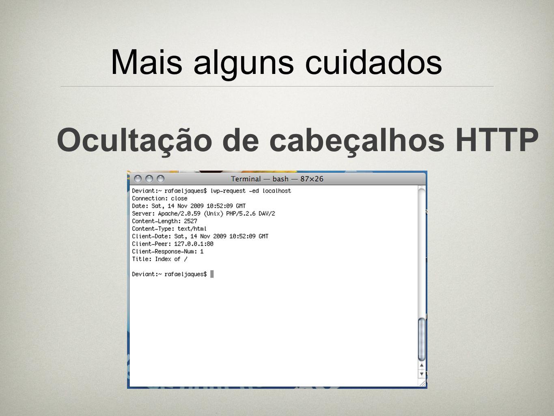 Mais alguns cuidados Ocultação de cabeçalhos HTTP
