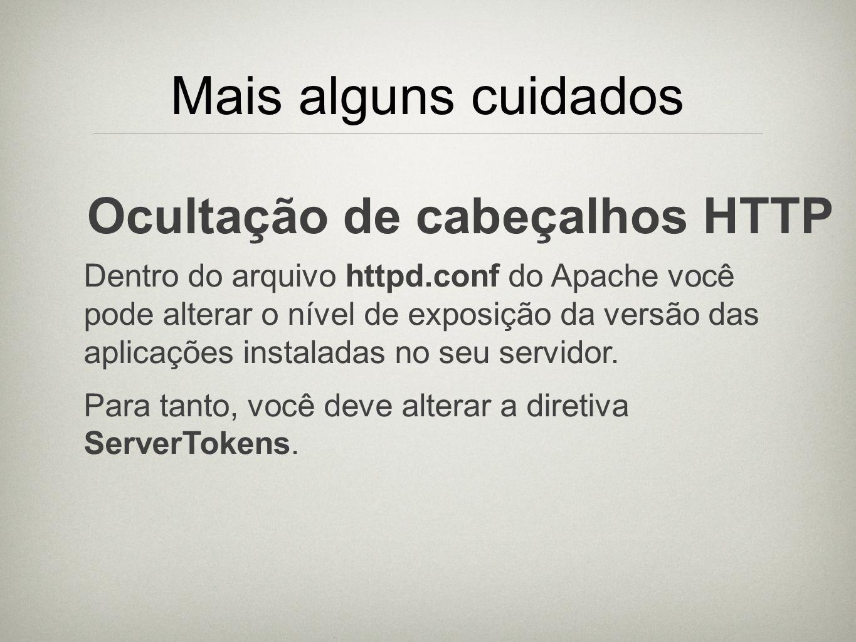 Mais alguns cuidados Ocultação de cabeçalhos HTTP Dentro do arquivo httpd.conf do Apache você pode alterar o nível de exposição da versão das aplicaçõ