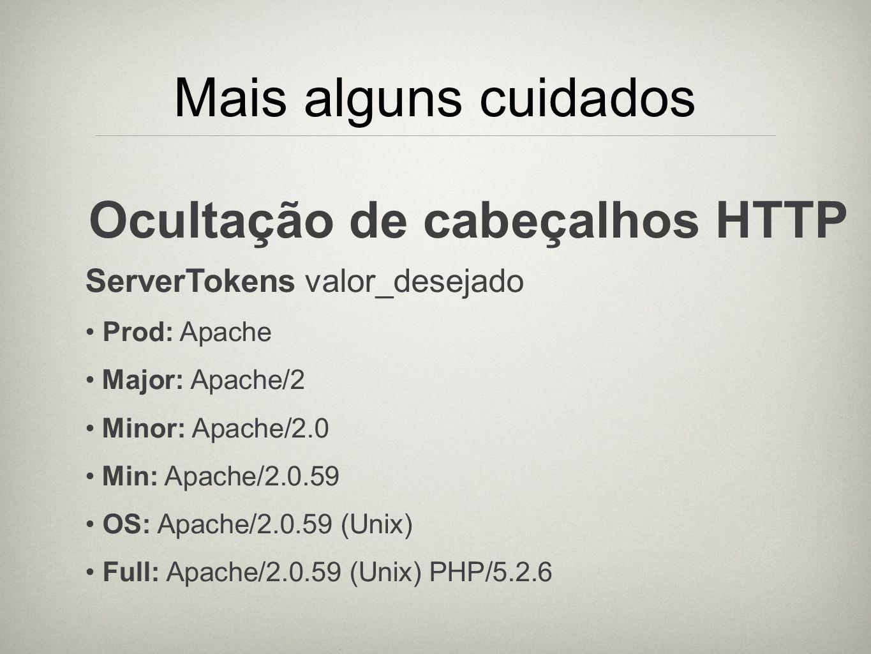 Mais alguns cuidados Ocultação de cabeçalhos HTTP ServerTokens valor_desejado Prod: Apache Major: Apache/2 Minor: Apache/2.0 Min: Apache/2.0.59 OS: Ap