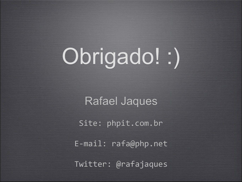 Obrigado! :) Rafael Jaques Site: phpit.com.br E-mail: rafa@php.net Twitter: @rafajaques Rafael Jaques Site: phpit.com.br E-mail: rafa@php.net Twitter: