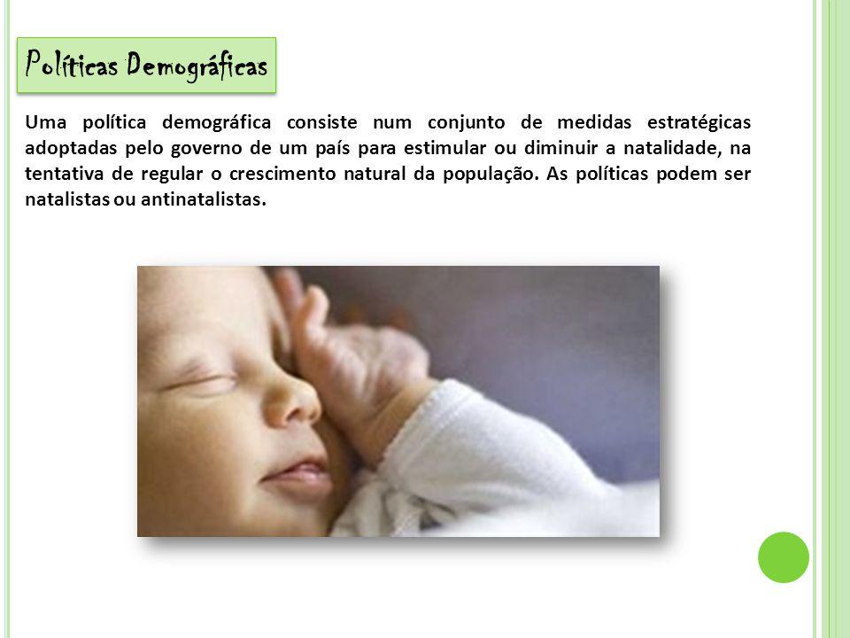 Políticas Demográficas Uma política demográfica consiste num conjunto de medidas estratégicas adoptadas pelo governo de um país para estimular ou dimi