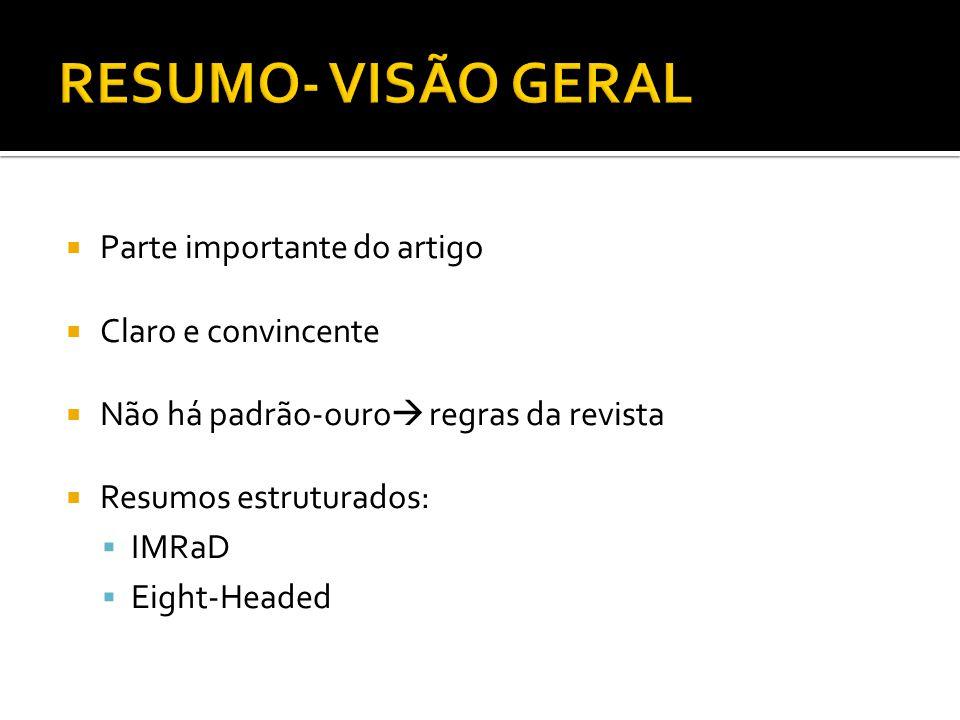 Parte importante do artigo Claro e convincente Não há padrão-ouro regras da revista Resumos estruturados: IMRaD Eight-Headed