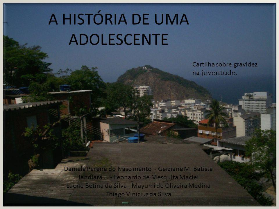 A HISTÓRIA DE UMA ADOLESCENTE Daniela Pereira do Nascimento - Geiziane M.