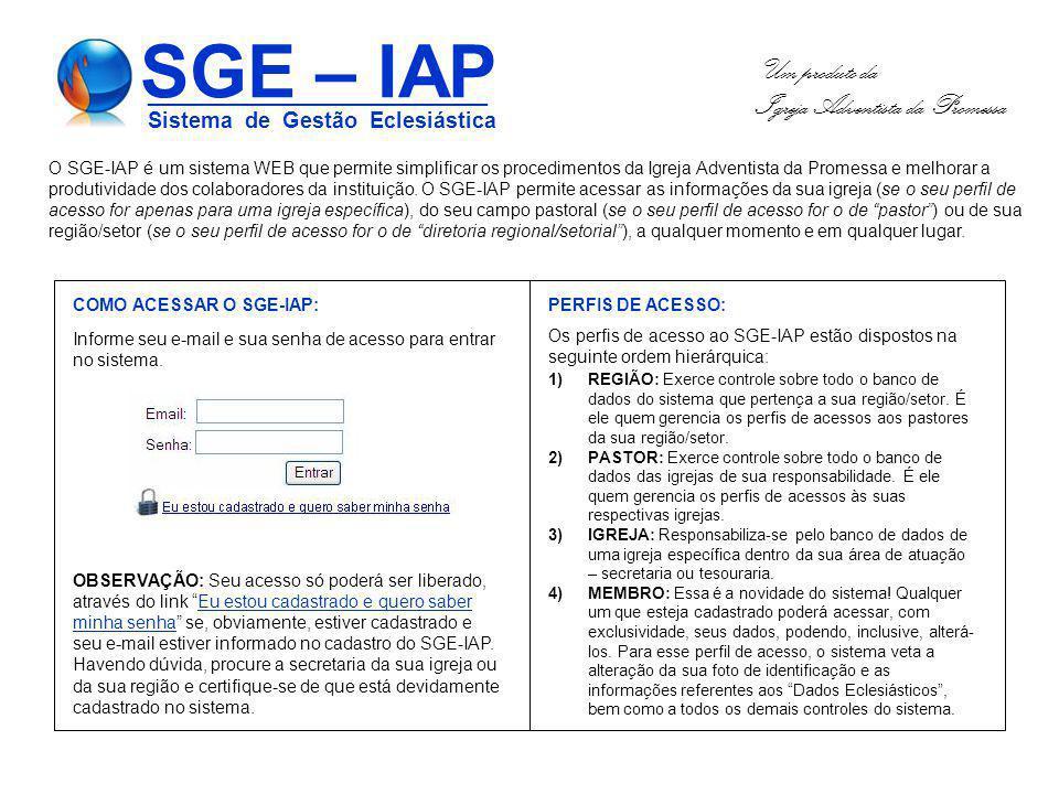 Um produto da Igreja Adventista da Promessa SGE – IAP ____________________________ Sistema de Gestão Eclesiástica O SGE-IAP é um sistema WEB que permi