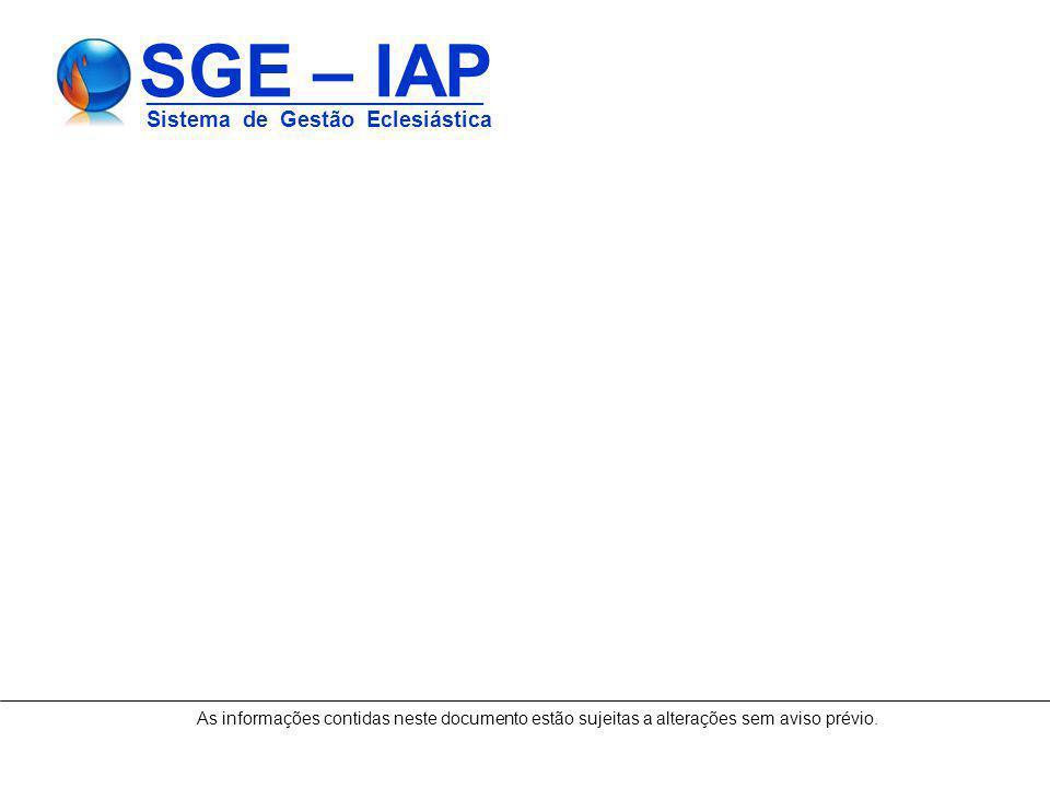 SGE – IAP ____________________________ Sistema de Gestão Eclesiástica As informações contidas neste documento estão sujeitas a alterações sem aviso pr