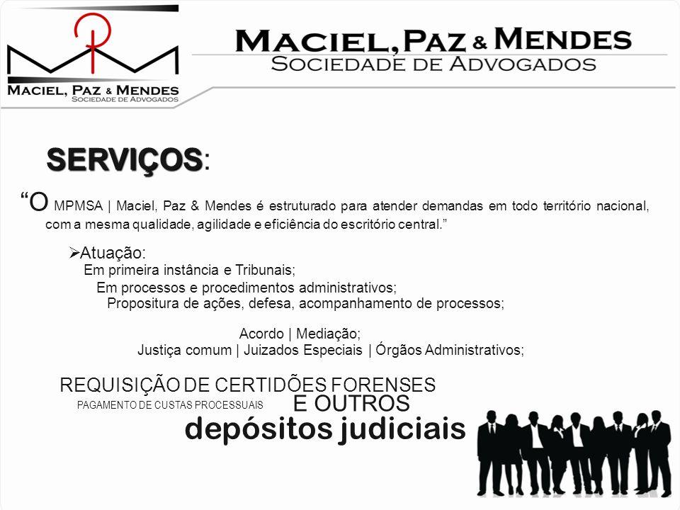 SERVIÇOS: O MPMSA | Maciel, Paz & Mendes é estruturado para atender demandas em todo território nacional, com a mesma qualidade, agilidade e eficiência do escritório central.