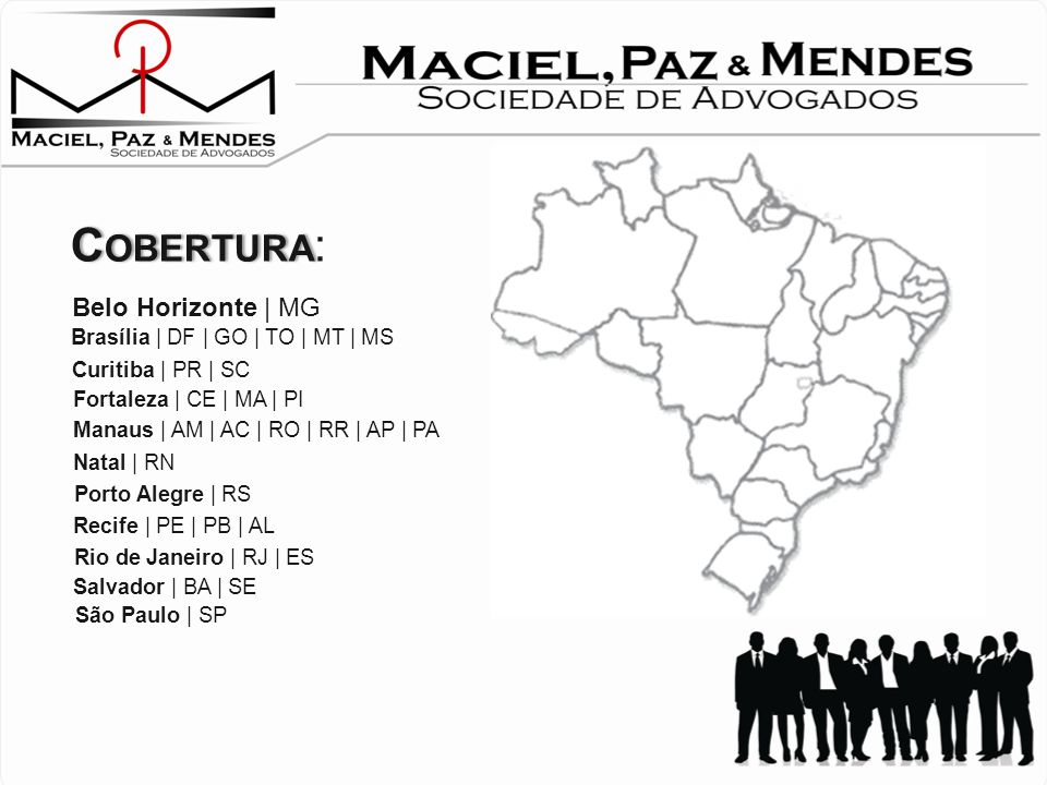 COBERTURA : Brasília | DF | GO | TO | MT | MS Belo Horizonte | MG Curitiba | PR | SC Fortaleza | CE | MA | PI Manaus | AM | AC | RO | RR | AP | PA Natal | RN Porto Alegre | RS Recife | PE | PB | AL Rio de Janeiro | RJ | ES Salvador | BA | SE São Paulo | SP