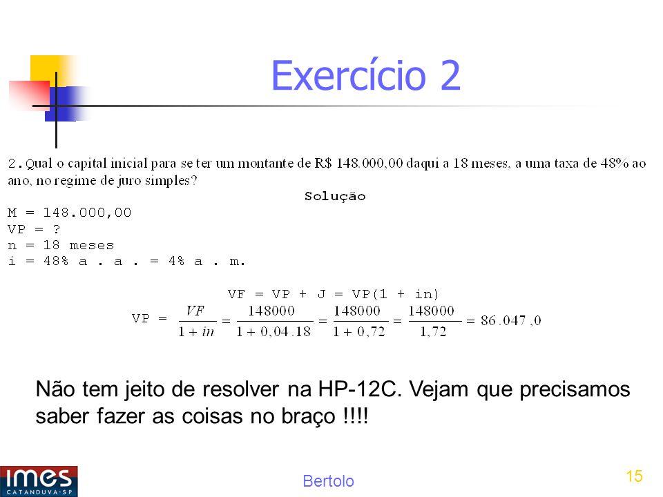 Bertolo 15 Exercício 2 Não tem jeito de resolver na HP-12C.