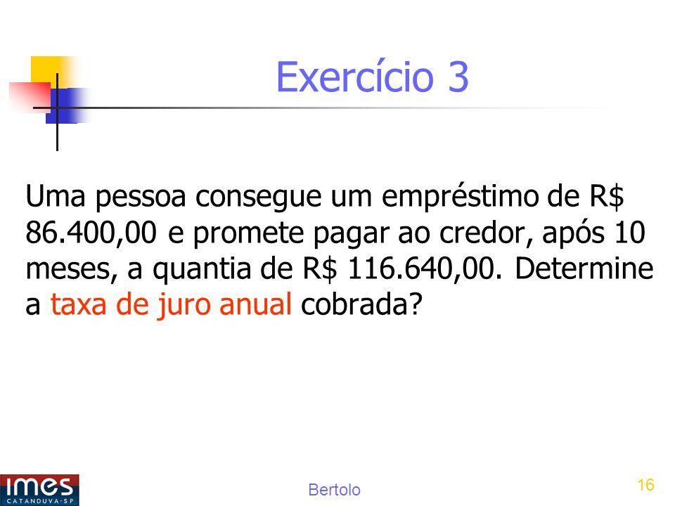 Bertolo 16 Exercício 3 Uma pessoa consegue um empréstimo de R$ 86.400,00 e promete pagar ao credor, após 10 meses, a quantia de R$ 116.640,00.