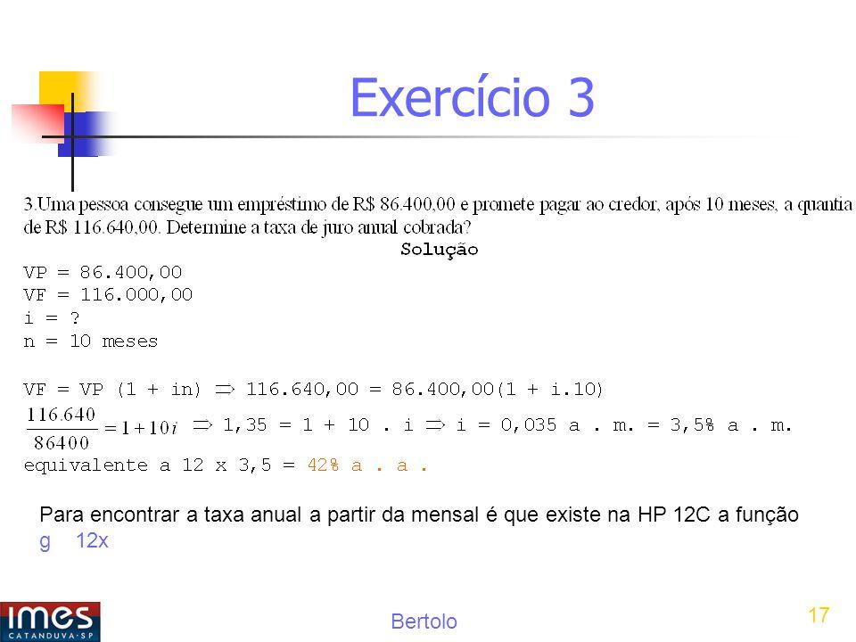 Bertolo 17 Exercício 3 Para encontrar a taxa anual a partir da mensal é que existe na HP 12C a função g 12x