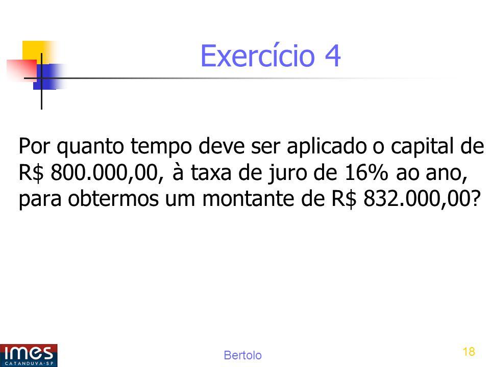 Bertolo 18 Exercício 4 Por quanto tempo deve ser aplicado o capital de R$ 800.000,00, à taxa de juro de 16% ao ano, para obtermos um montante de R$ 832.000,00?