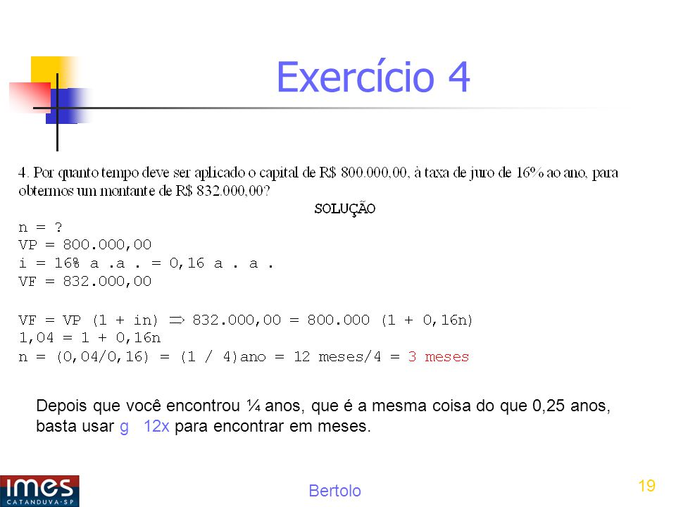Bertolo 19 Exercício 4 Depois que você encontrou ¼ anos, que é a mesma coisa do que 0,25 anos, basta usar g 12x para encontrar em meses.