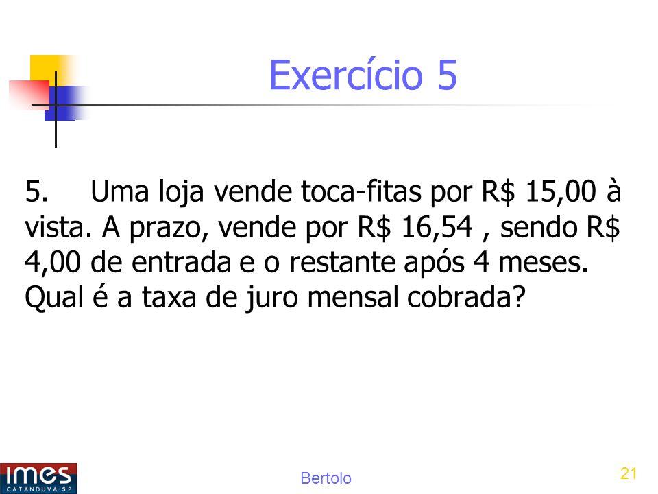 Bertolo 21 Exercício 5 5.Uma loja vende toca-fitas por R$ 15,00 à vista.